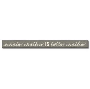 My Word! Skinny Wooden Sign - Sweater Weather Is Better Weather Front View